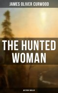 ebook: THE HUNTED WOMAN (Western Thriller)