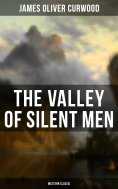 eBook: The Valley of Silent Men (Western Classic)