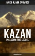 eBook: KAZAN (Including the Sequel - Baree, Son Of Kazan)