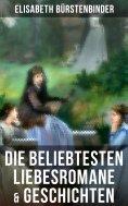 eBook: Die beliebtesten Liebesromane & Geschichten von Elisabeth Bürstenbinder
