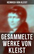 ebook: Gesammelte Werke von Kleist