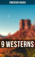 ebook: 9 WESTERNS: The Law of the Land, The Way of a Man, Heart's Desire, The Covered Wagon, 54-40 or Fight