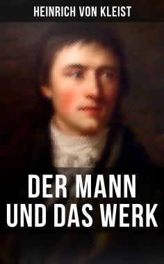 ebook: Heinrich von Kleist: Der Mann und das Werk