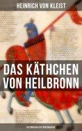 ebook: Das Käthchen von Heilbronn (Historisches Ritterschauspiel)