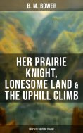 ebook: Her Prairie Knight, Lonesome Land & The Uphill Climb: Complete Western Trilogy