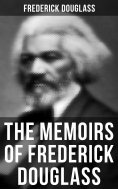 eBook: FREDERICK DOUGLASS: Narrative of the Life of Frederick Douglass, an American Slave & My Bondage and