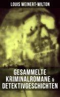 eBook: Gesammelte Kriminalromane & Detektivgeschichten