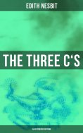 eBook: THE THREE C'S (Illustrated Edition)