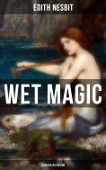 eBook: WET MAGIC (Illustrated Edition)