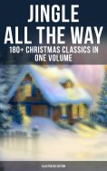 eBook: JINGLE ALL THE WAY: 180+ Christmas Classics in One Volume (Illustrated Edition)