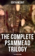 eBook: The Complete Psammead Trilogy (Illustrated Edition)