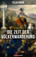 ebook: Die Zeit der Völkerwanderung: 14 Historische Romane