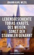 eBook: Lebensgeschichte Tobias Knauts, des Weisen, sonst der Stammler genannt (Klassiker der deutschen Lite