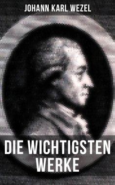 ebook: Die wichtigsten Werke von Johann Karl Wezel