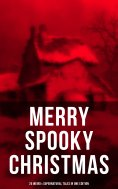 ebook: MERRY SPOOKY CHRISTMAS (25 Weird & Supernatural Tales in One Edition)