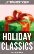 ebook: Lucy Maud Montgomery's Holiday Classics (Tales of Christmas & New Year)