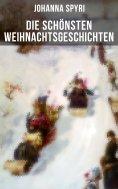 ebook: Die schönsten  Weihnachtsgeschichten von Johanna Spyri