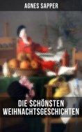 eBook: Die schönsten  Weihnachtsgeschichten von Agnes Sapper
