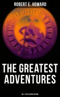 eBook: The Greatest Adventures of Robert E. Howard (80+ Titles in One Edition)