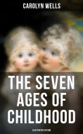 eBook: The Seven Ages of Childhood (Illustrated Edition)