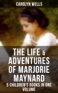 eBook: The Life & Adventures of Marjorie Maynard – 5 Children's Books in One Volume