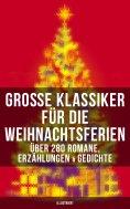 eBook: Große Klassiker für die Weihnachtsferien: Über 280 Romane, Erzählungen & Gedichte (Illustriert)