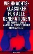 ebook: Weihnachts-Klassiker für alle Generationen: 280 Romane, Sagen, Märchen & Gedichte