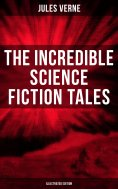 eBook: The Incredible Science Fiction Tales of Jules Verne (Illustrated Edition)