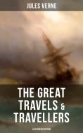 eBook: The Great Travels & Travellers (Illustrated Edition)