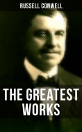 eBook: The Greatest Works of Russell Conwell