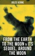 ebook: FROM THE EARTH TO THE MOON & Its Sequel, Around the Moon
