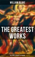 eBook: The Greatest Works of William Blake (With Complete Original Illustrations)