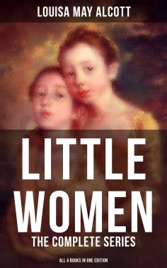 ebook: LITTLE WOMEN: The Complete Series (All 4 Books in One Edition)