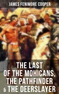 eBook: The Last of the Mohicans, The Pathfinder & The Deerslayer