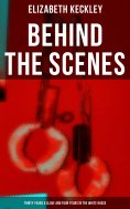 ebook: Behind The Scenes: Thirty Years a Slave and Four Years in the White House
