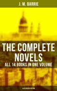 eBook: The Complete Novels of J. M. Barrie - All 14 Books in One Volume (Illustrated Edition)