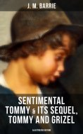 eBook: SENTIMENTAL TOMMY & Its Sequel, Tommy and Grizel (Illustrated Edition)