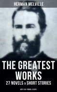 eBook: The Greatest Works of Herman Melville - 27 Novels & Short Stories; With 140+ Poems & Essays