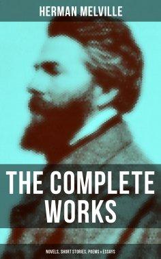 eBook: The Complete Works of Herman Melville: Novels, Short Stories, Poems & Essays