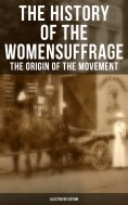 eBook: The History of the Women's Suffrage: The Origin of the Movement (Illustrated Edition)