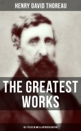 ebook: The Greatest Works of Henry David Thoreau – 92+ Titles in One Illustrated Edition