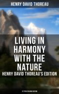 ebook: Living in Harmony with the Nature: Henry David Thoreau's Edition (13 Titles in One Edition)