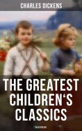 eBook: The Greatest Children's Classics of Charles Dickens (Illustrated)