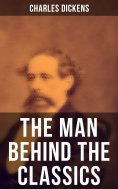 ebook: Charles Dickens - The Man Behind the Classics