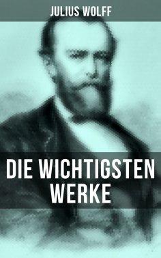 ebook: Die wichtigsten Werke von Julius Wolff