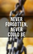ebook: Never Forgotten, Never Could be