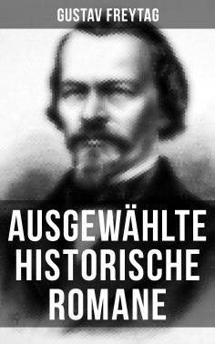 eBook: Ausgewählte historische Romane von Gustav Freytag