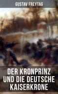 ebook: Der Kronprinz und die deutsche Kaiserkrone