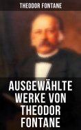 ebook: Ausgewählte Werke von Theodor Fontane