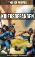 eBook: Theodor Fontane: Kriegsgefangen - Erlebtes 1870 & Reisebriefe vom Kriegsschauplatz